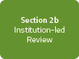 Section 2b: Instition-led Review